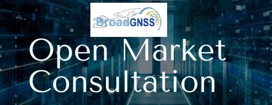 BroadGNSS Open Market Consultation Update (new Dates)